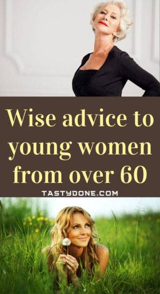 Wise advice to young women from over 60