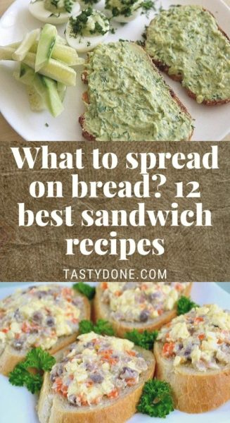 What to spread on bread? 12 best sandwich recipes