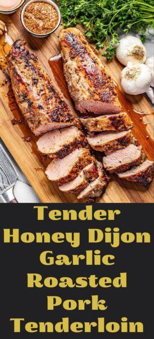 Tender Honey Dijon Garlic Roasted Pork Tenderloin