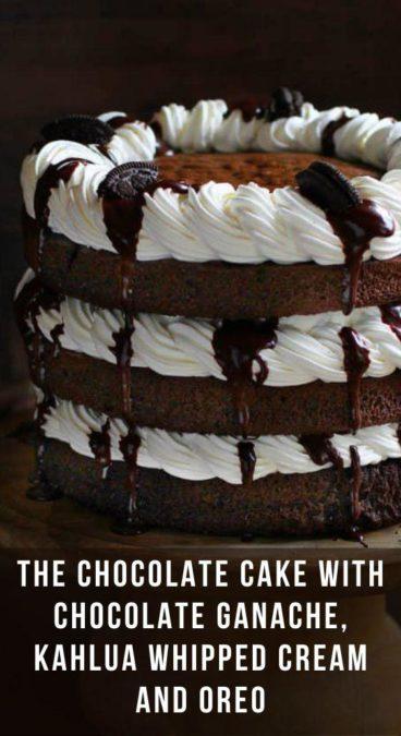 The Chocolate Cake with Chocolate Ganache, Kahlua Whipped Cream and Oreo